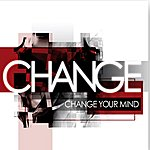 Change Change Your Mind (Original Album And Rare Tracks)