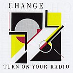 Change Turn On Your Radio (Original Album And Rare Tracks)