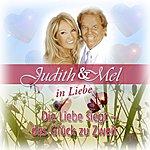 Judith & Mel Judith & Mel In Liebe: Die Liebe Siegt - Das Glück Zu Zweit