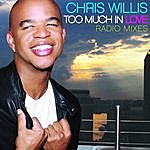 Chris Willis Too Much In Love Radio Mixes