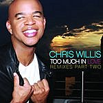 Chris Willis Too Much In Love (Remixes) [Part Two]