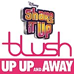 "Blush Up Up And Away (From ""Shake It Up: Live 2 Dance"")"