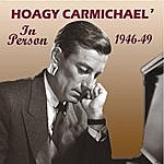 Hoagy Carmichael In Person 1946-49 (Remastered)