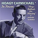 """Hoagy Carmichael In Person """"Plays Ballads For Dancing"""" & Private Acetates (Remastered)"""