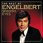 Engelbert Humperdinck Spanish Eyes: The Best Of