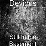 Devious Still In The Basement
