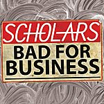 The Scholars Bad For Business