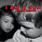 Mike Smith I Am A Son