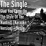 Single Glad You Came (In The Style Of The Wanted) [Karaoke Version] - Single
