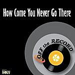Off The Record How Come You Never Go There - Single