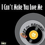 Off The Record I Can't Make You Love Me - Single