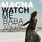 Macha Watch Me Baba Yaga