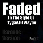 Faded Faded (In The Style Of Tyga&LIL Wayne) [Karaoke Version]