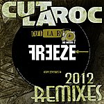 Cut La Roc Freeze (2012 Remixes)