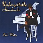 Bob White Unforgettable Standards
