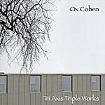 Ox Cohen Tri Axis Triple Works