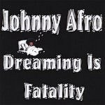 Johnny Afro Dreaming Is Fatality
