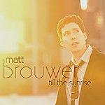 Matt Brouwer Till The Sunrise