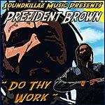 Prezident Brown Do Thy Work