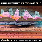Arthur Lyman The Legend Of Pele