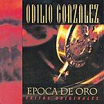 Odilio Gonzalez Epoca De Oro - Exitos Originales