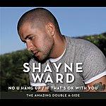 Shayne Ward No U Hang Up / If That's Ok With You