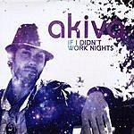 Akiva If I Didn't Work Nights/The Daylight