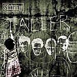 Skinny Taller