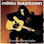 Mikko Kuustonen 30 Unohtumatonta Laulua