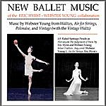 Webster Young New Ballet Music Of The Eric Hyrst - Webster Young Collaboration