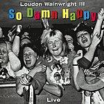 Loudon Wainwright III So Damn Happy (Live)