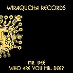 Mr. Dee Who Are You Mr Dee?