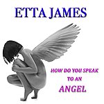 Etta James How Do You Speak To An Angel