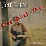Jeff Eaton Don't Walk Away