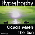 Hypertrophy Ocean Meets The Sun