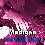 Madigan Ice Cold Love - Single