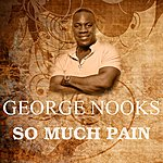 George Nooks So Much Pain