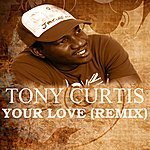 Tony Curtis Your Love Remix