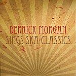 Derrick Morgan Derrick Morgan Sings Ska Classics