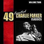 Charlie Parker 49 Essential Charlie Parker Classics, Vol. 2