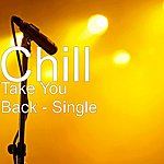 Chill Take You Back - Single