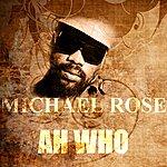 Michael Rose Ah Who