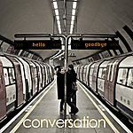 The Conversation Hello Goodbye
