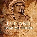 Luciano Take Me There