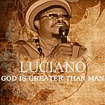 Luciano God Is Greater Than Man