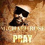 Michael Rose Pray