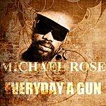 Michael Rose Everyday A Gun