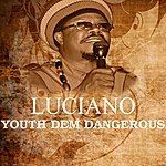 Luciano Youth Dem Dangerous