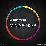 Martin White Mind F**k Ep