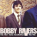Bobby Rivers The First Home Recordings (1982-1986)